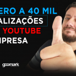 Do zero a 40 mil visualizações no YouTube da empresa