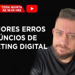 Os maiores erros em anúncios de Marketing Digital